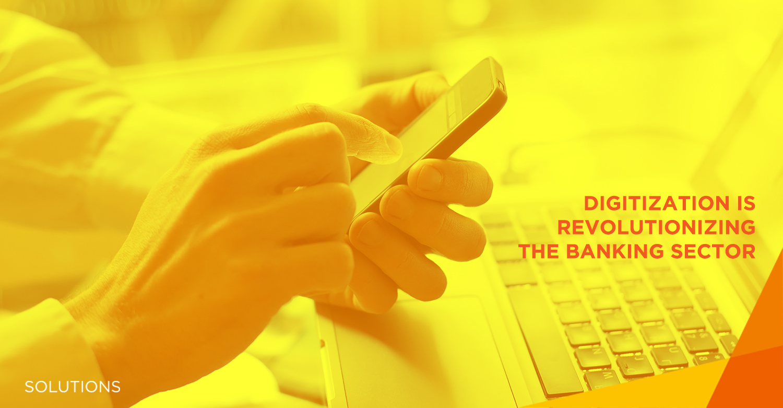 Digitization revolutionizing the banking sector